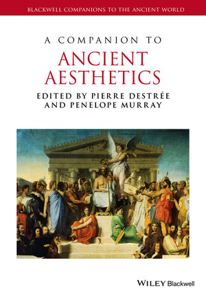 A Companion to Ancient Aesthetics 2015