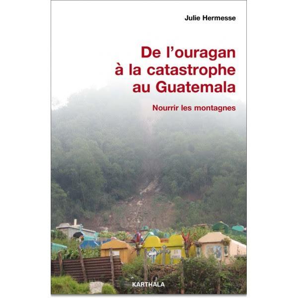 De l'ouragan à la catastrophe au Guatemala