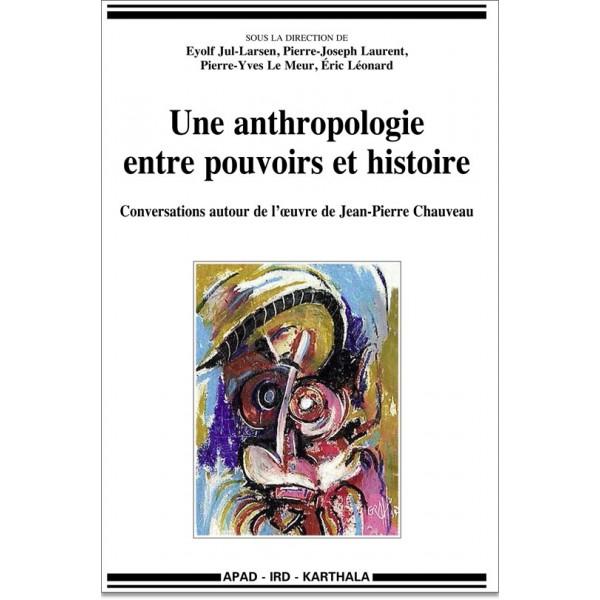 Une anthropologie antre pouvoirs et histoire