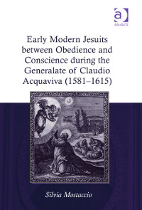 Early Modern Jesuits between Obedience and Conscience during the Generalate of Claudio Acquaviva (1581–1615)